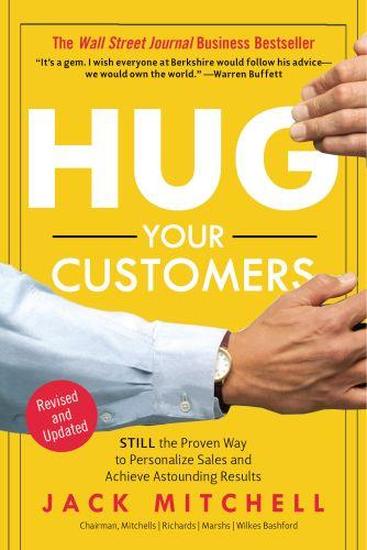 HUG YOUR CUSTOMERS - THE PROVEN WAY TO PERSONALIZE SALES AND ACHIEVE ASTOUNDING RESULTS