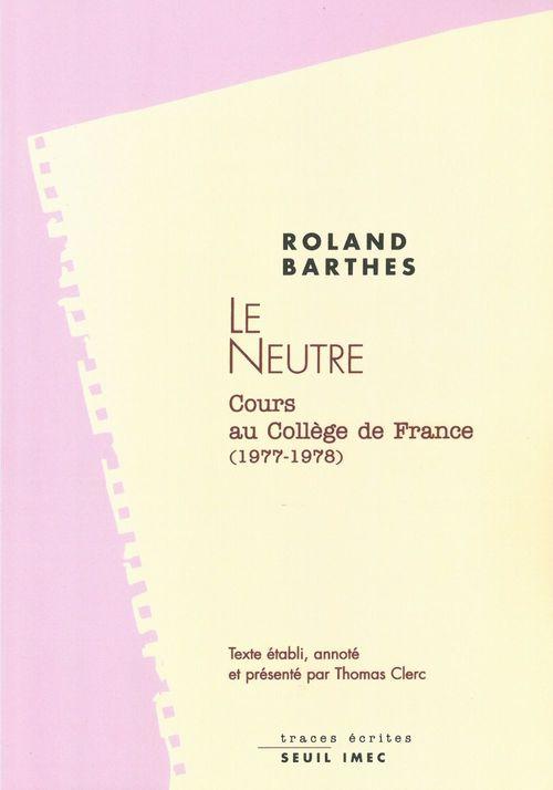 Le Neutre. Cours et séminaires au Collège de France (1977-1978)