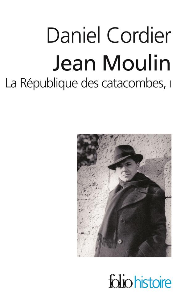 Jean Moulin ; la république des catacombes t.1