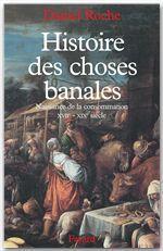 Vente EBooks : Histoire des choses banales ; naissance de la consommation XVII-XIX siècle  - Daniel Roche