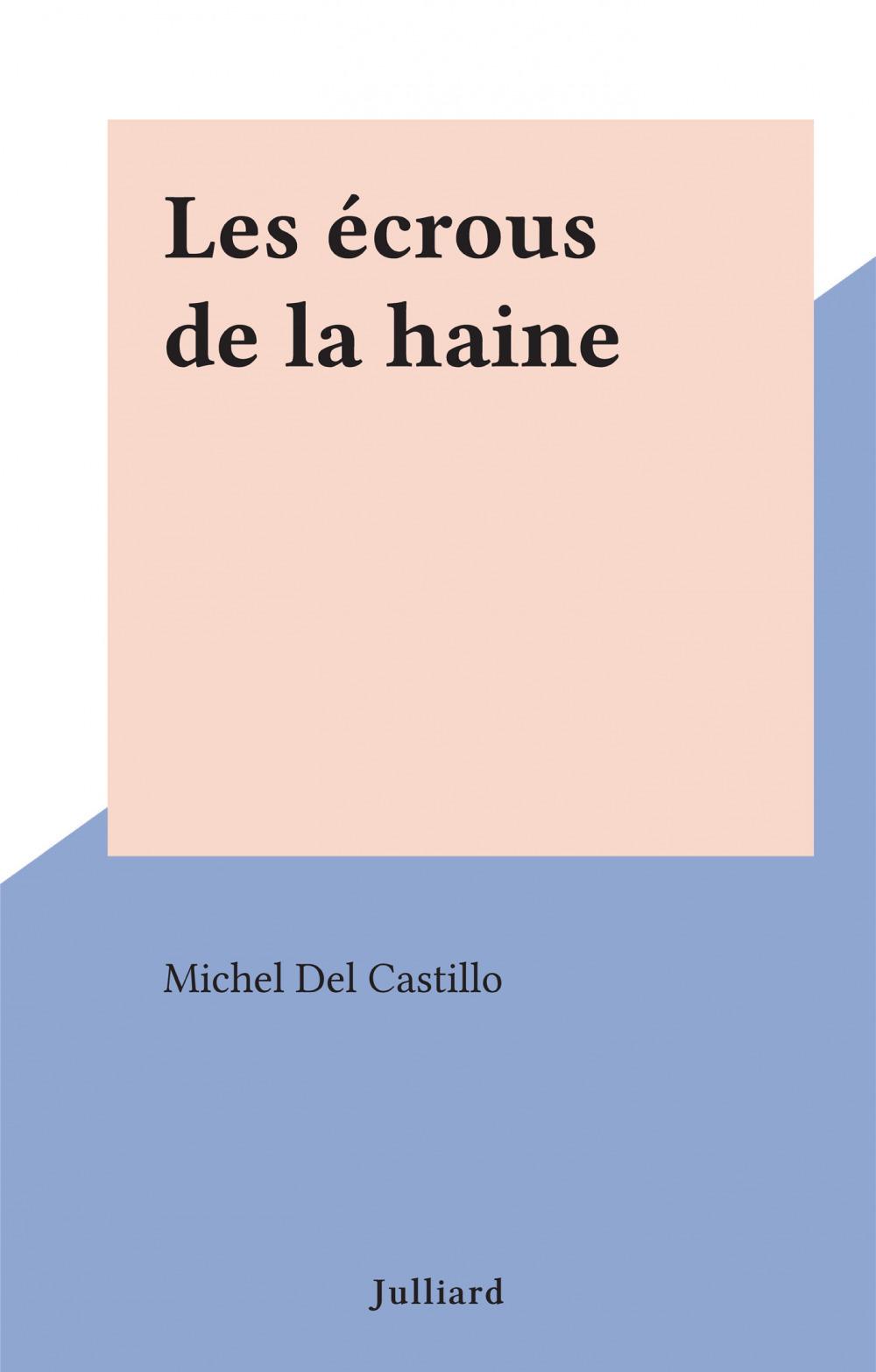 Les écrous de la haine  - Michel Del Castillo