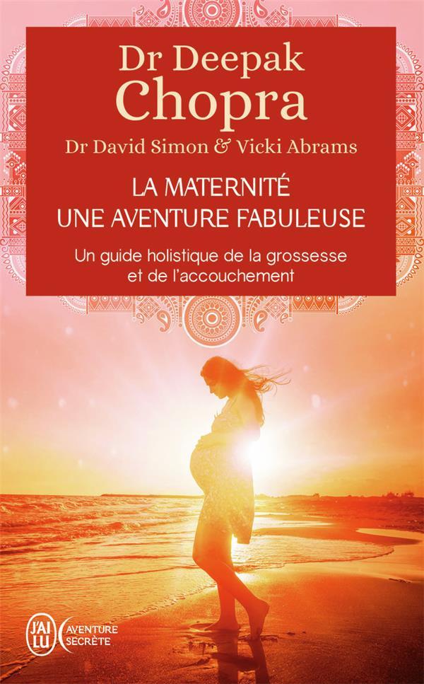 La maternité, une aventure fabuleuse ; un guide holistique de la grossesse et de l'accouchement