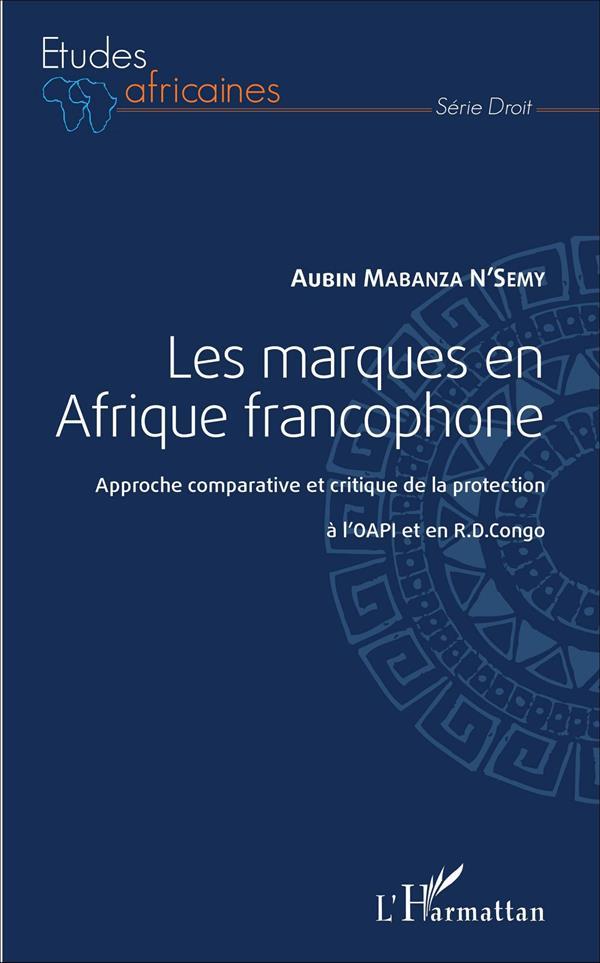 Les Marques En Afrique Francophone ; Approche Comparative Et Critique De La Protection A L'Oapi Et En Rd Congo