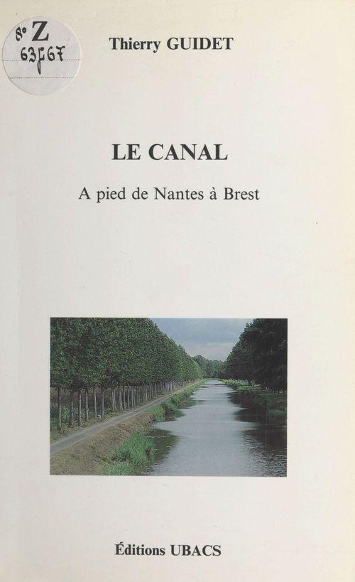 Le Canal : À pied de Nantes à Brest