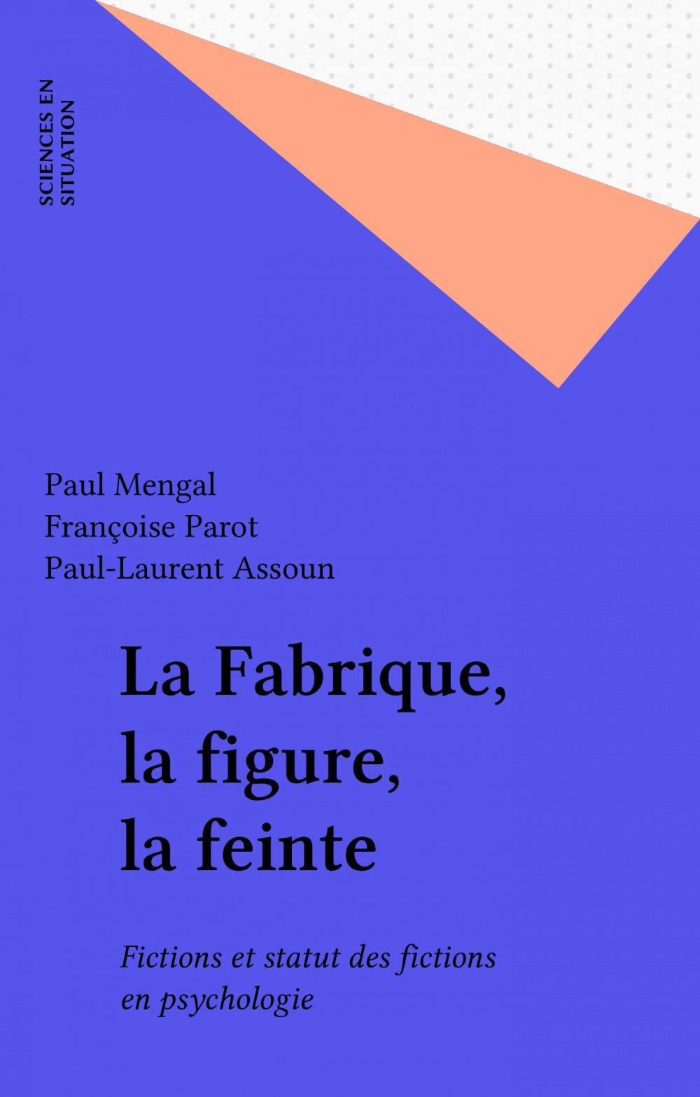 La fabrique, la figure et la feinte ; fictions et statit des fictions en psychologie