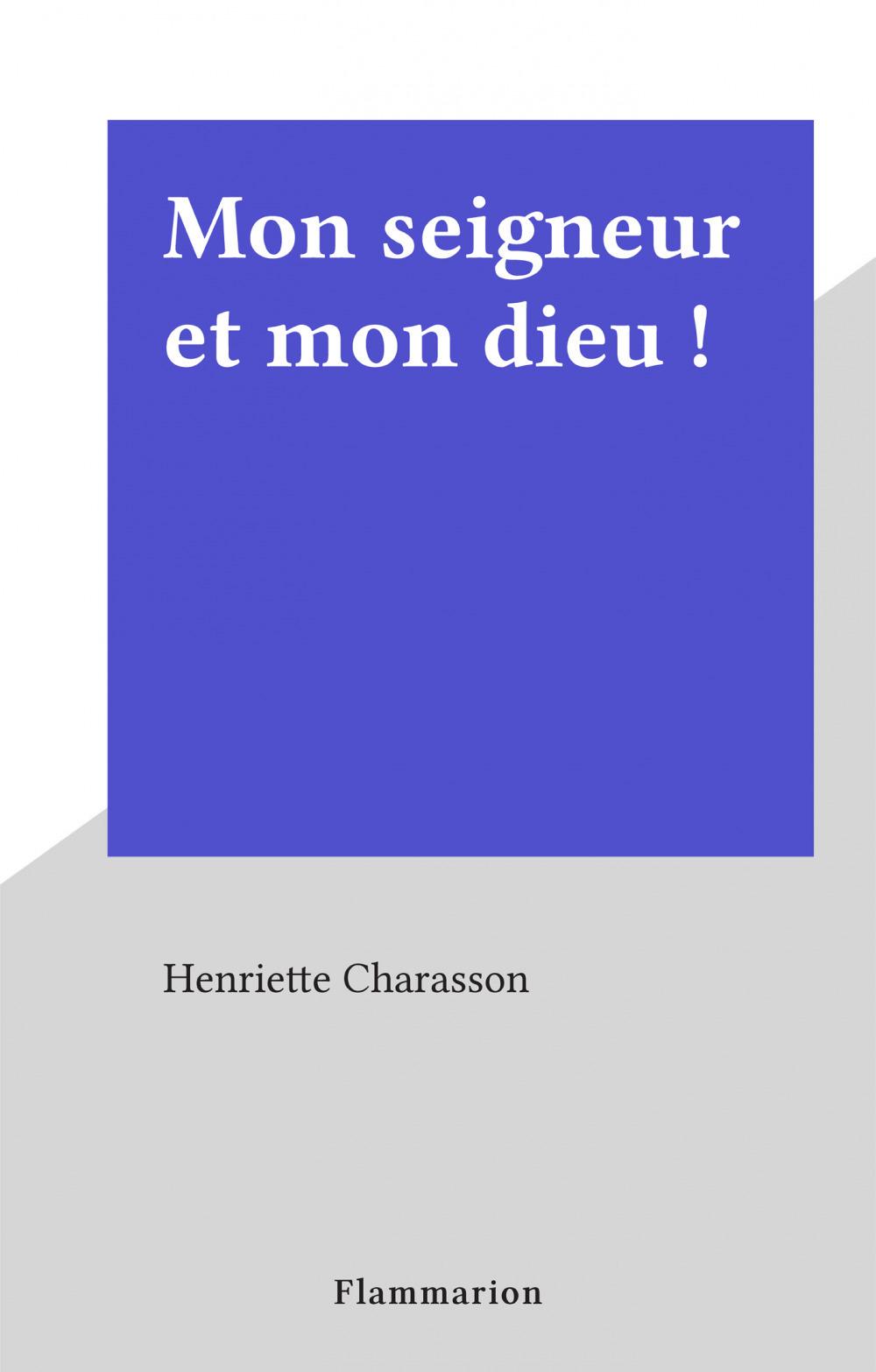 Mon seigneur et mon dieu !  - Henriette Charasson
