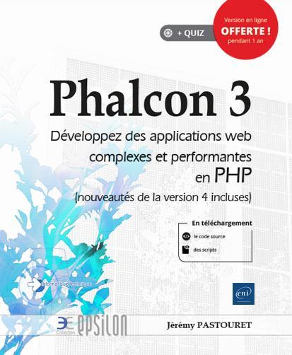Phalcon 3 ; développez des applications web complexes et performantes en PHP