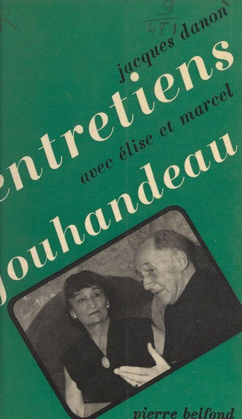 Entretiens avec Élise et Marcel Jouhandeau