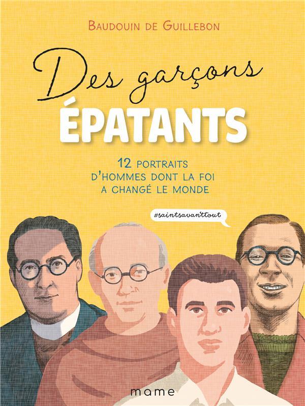 Des garçons épatants ; 12 portraits d'hommes dont la foi a changé le monde