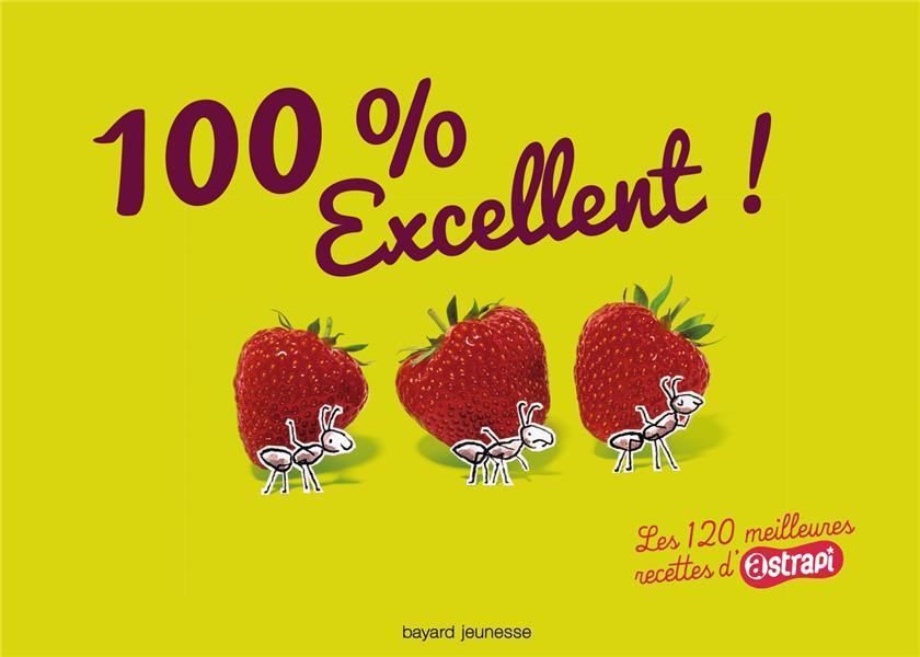 100 % excellent ! ; les 120 meilleures recettes d'Astrapi (édition 2014)