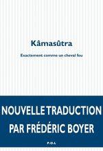 Vente EBooks : Kâmasûtra. Exactement comme un cheval fou  - Frédéric Boyer