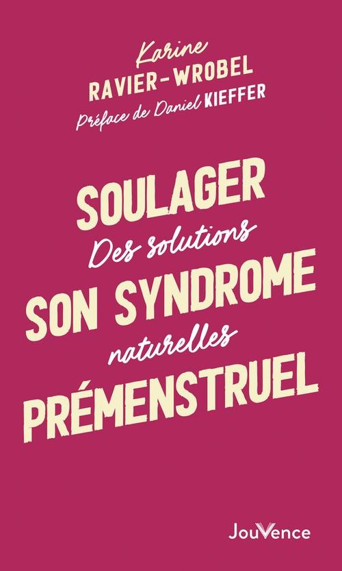 Le syndrome prémenstruel ; des solutions naturelles