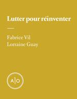 Lutter pour réinventer  - Fabrice Vil - Lorraine Guay