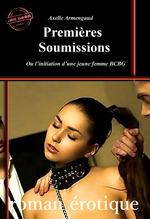 Vente Livre Numérique : Premières Soumissions - ou l´initiation d´une jeune femme BCBG [Histoire vraie et non censurée]  - Axelle Armengaud