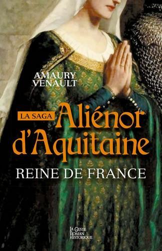 La saga Aliénor d'Aquitaine t.2 ; reine de France