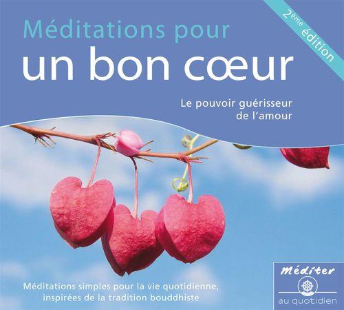 Méditations pour un bon coeur ; le pouvoir guérisseur de l'amour