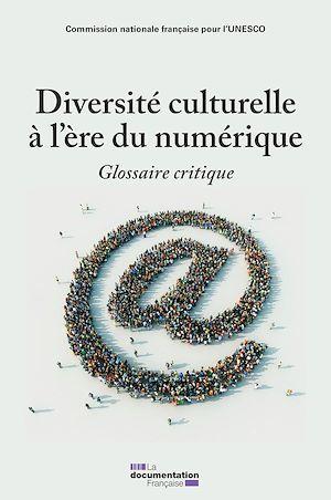 Diversité culturelle à l'ère du numérique  - Commission Nationale  - Commission nationale française pour l'UNESCO  - Jean Musitelli  - Alain Kiyindou  - Divina FRAU-MEIGS