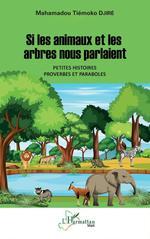 Vente Livre Numérique : Si les animaux et les arbres nous parlaient. Petites histoires, proverbes et paraboles  - Mahamadou Tiemoko Djire