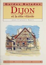 Dijon et la côte viticole  - Jean-François Bazin - Collectif