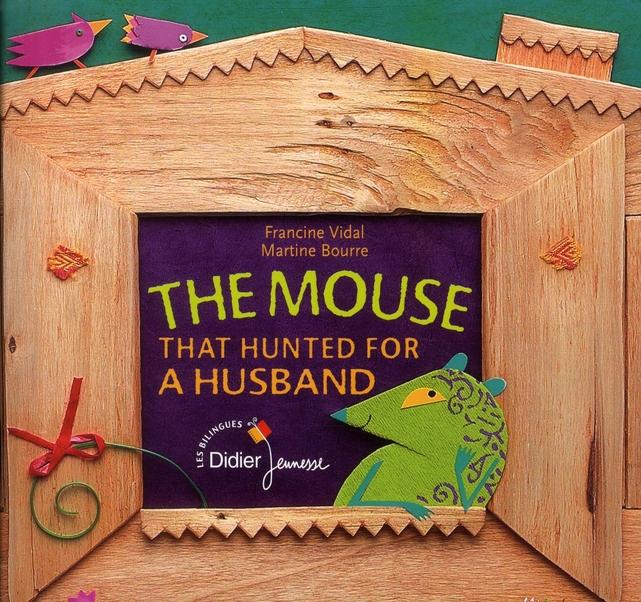 The mouse that hunted for a husband ; la souris qui cherchait un mari