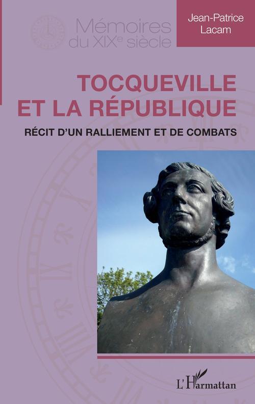 Tocqueville et la République  - Jean-Patrice Lacam