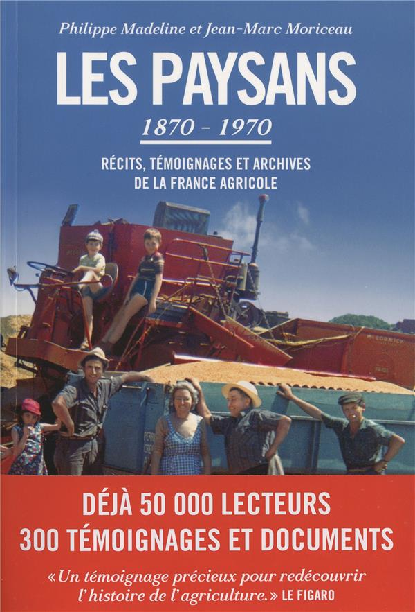 Les paysans 1870-1970 ; récits et témoignages de la France agricole