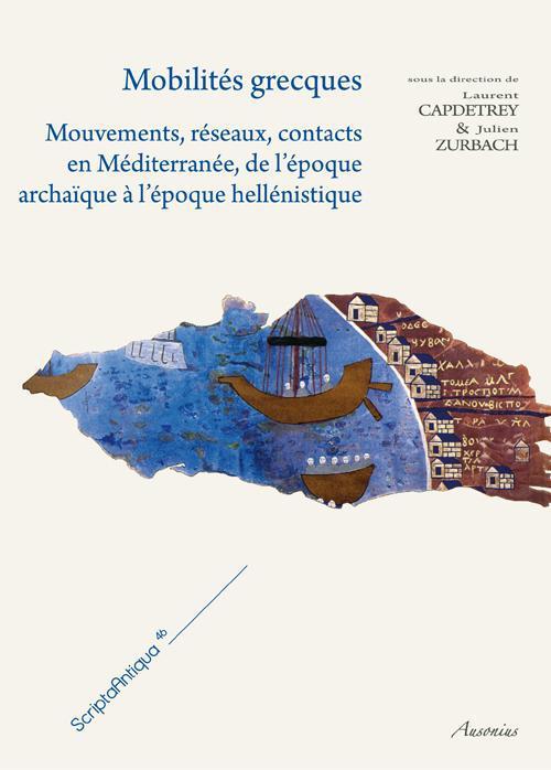 Mobilités grecques ; mouvements, réseaux, contacts en Méditerranée de l'époque archaïque à l'époque hellénistique