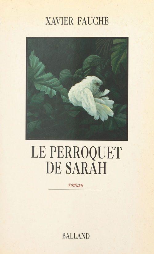 Le perroquet de Sarah  - Xavier Fauche