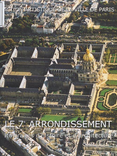 Le 7e arrondissement ; itineraire d'histoire et d'architecture