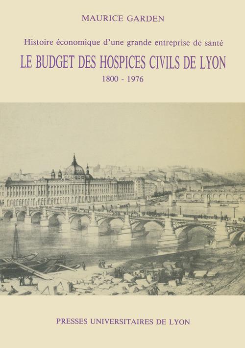 Le budget des hospices civils de lyon, 1800-1976 - histoire economique d'une grande entreprise de sa