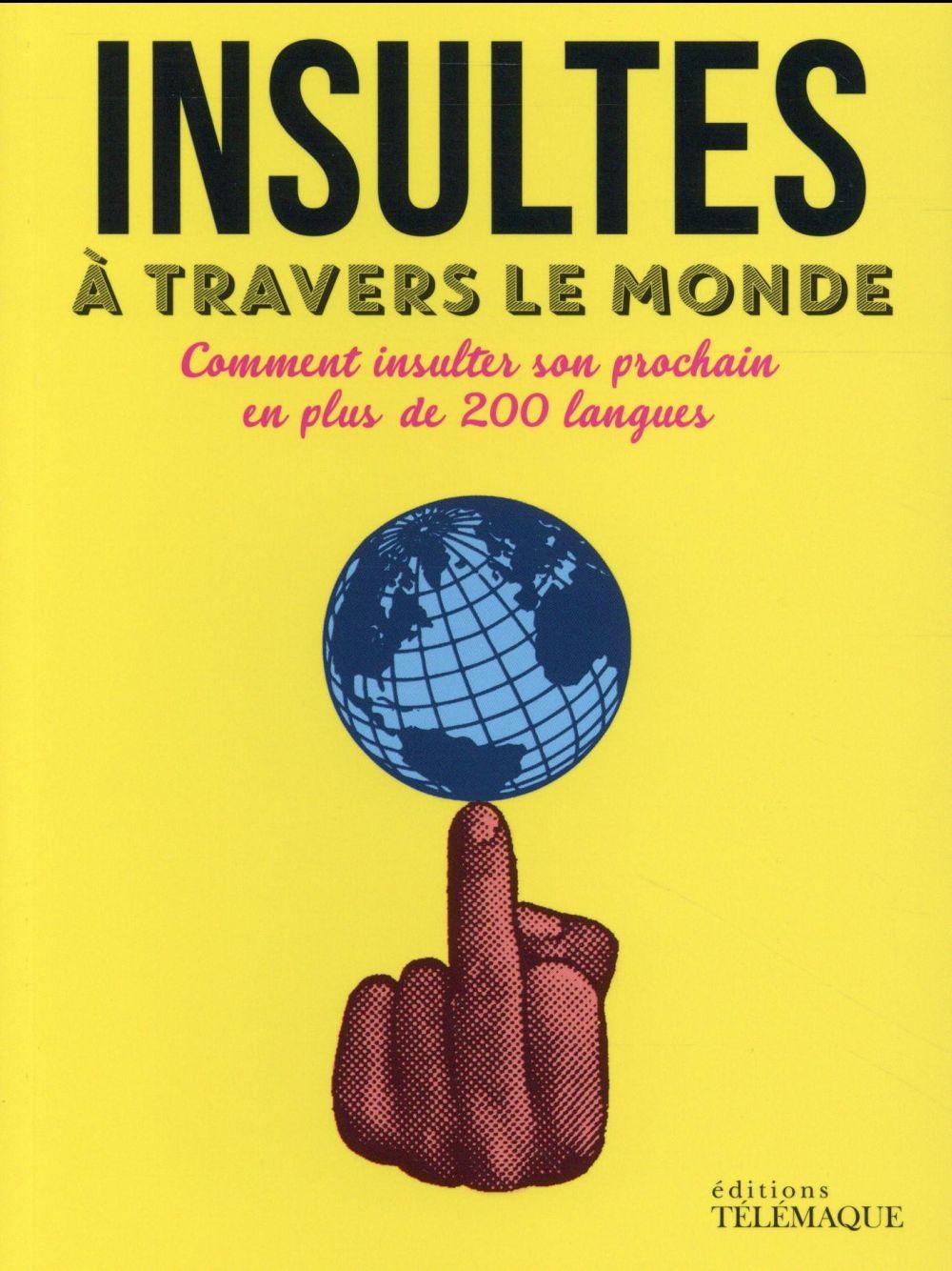 Insultes à travers le monde ; ou comment insulter son prochain en plus de 300 langues