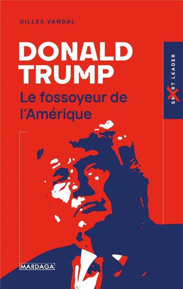 Donald Trump : le fossoyeur de l'Amérique