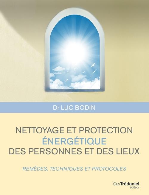 Nettoyage et protection énergétique des personnes et des lieux ; remèdes, techniques et protocoles