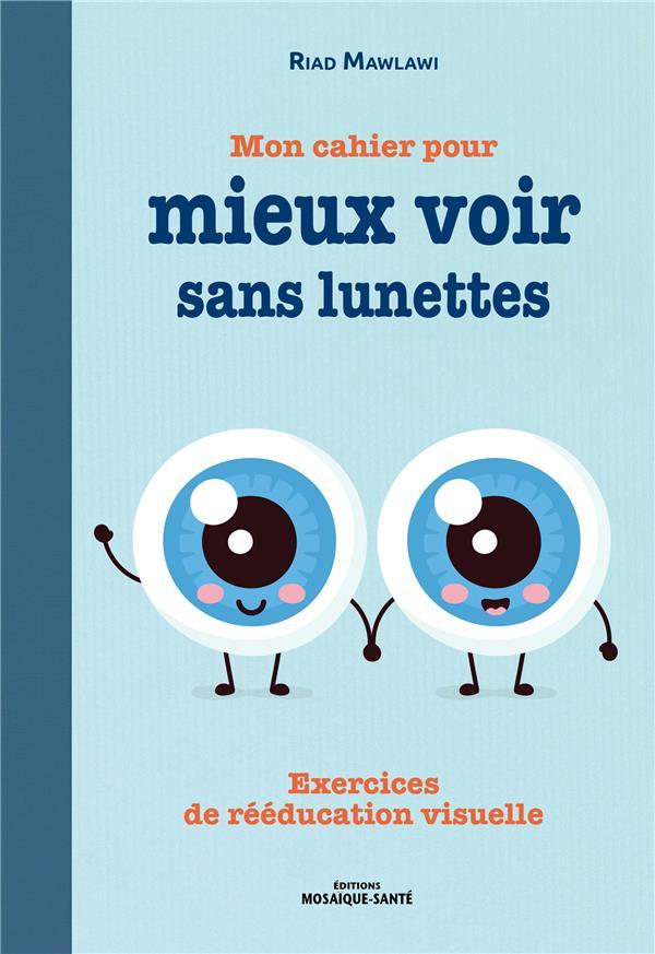 mon cahier pour mieux voir sans lunettes ; exercices de rééducation visuelle