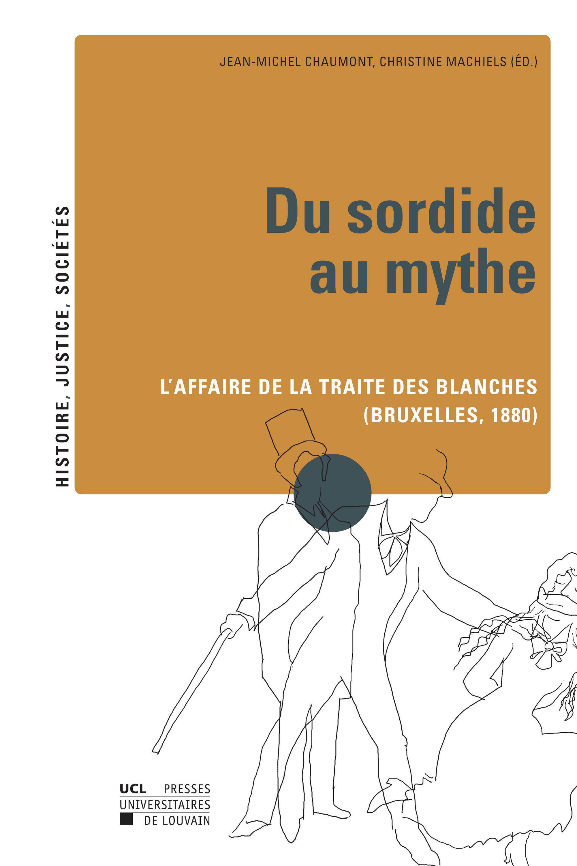 Du sordide au mythe ; l'affaire de la traite des blanches
