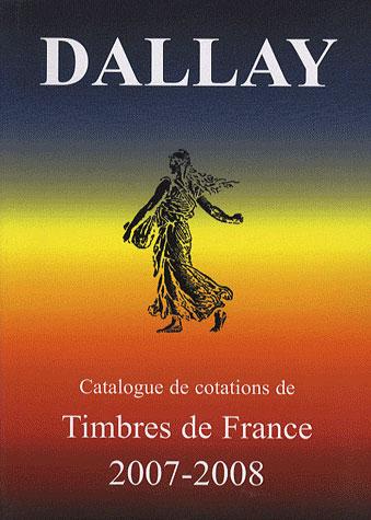 Catalogue dallay ; timbres de france (éditions 2007-2008)