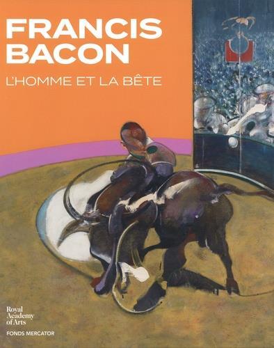 Francis Bacon ; l'homme et la bête