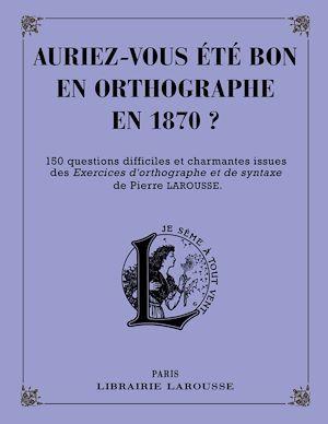 Auriez-vous été bon en orthographe en 1870 ?