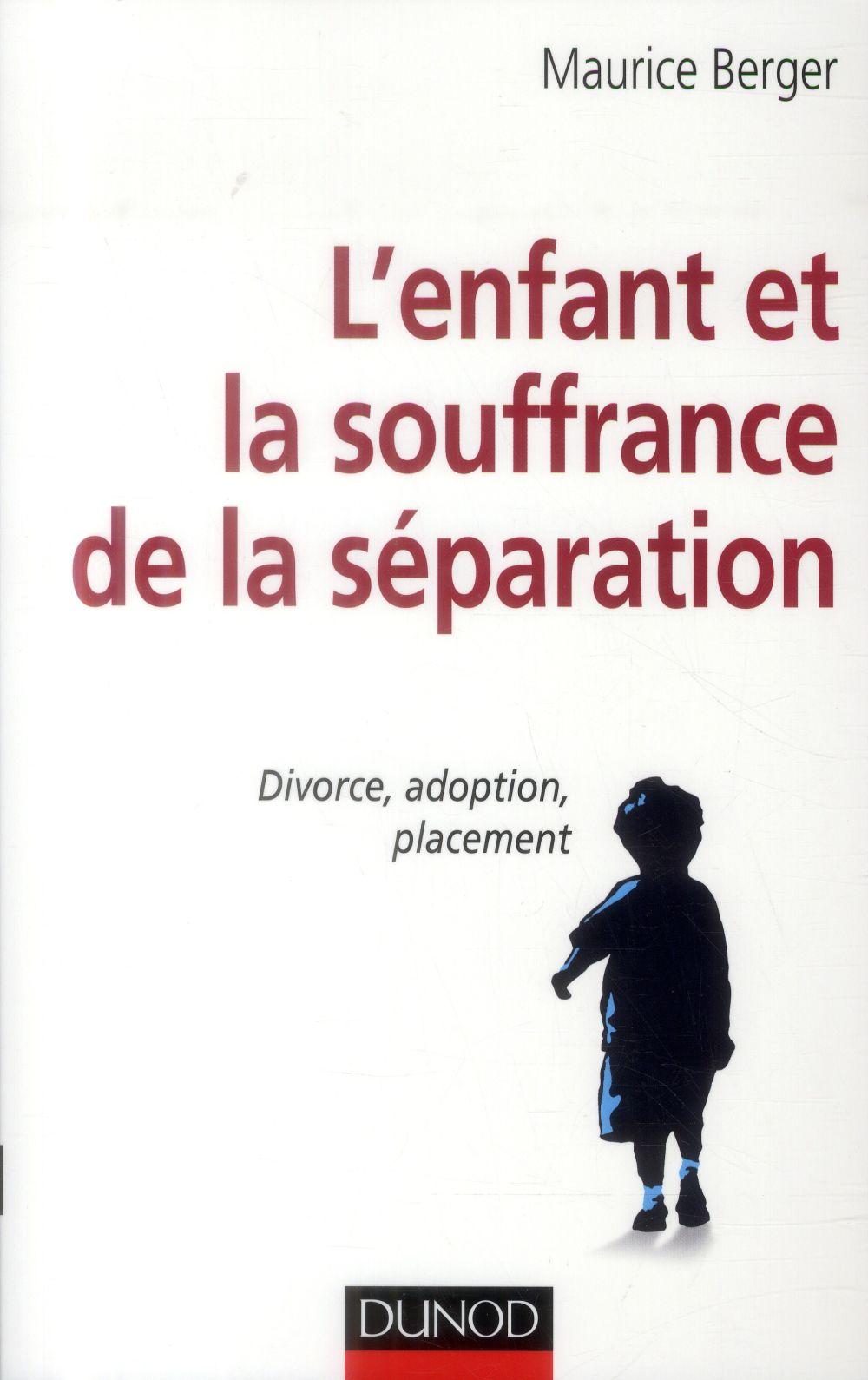 L'enfant et la souffrance de la séparation ; divorce, adoption, placement