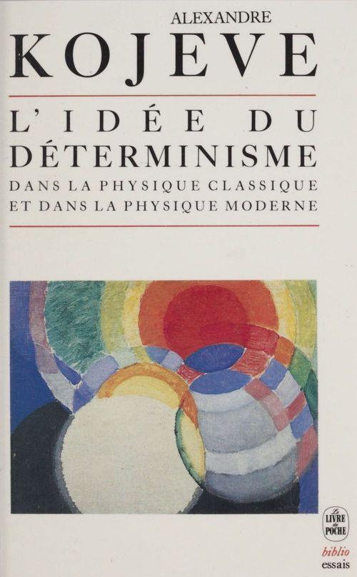 L'idee du determinisme dans la physique classique et dans la physique moderne