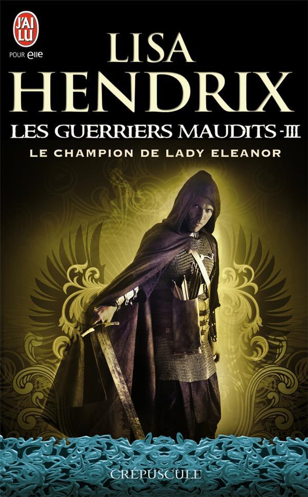 Les guerriers maudits t.3 ; le champion de lady Eleanor