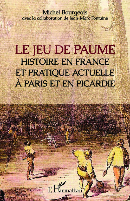Le jeu de paume ; histoire en france et pratique actuelle à Paris et en Picardie