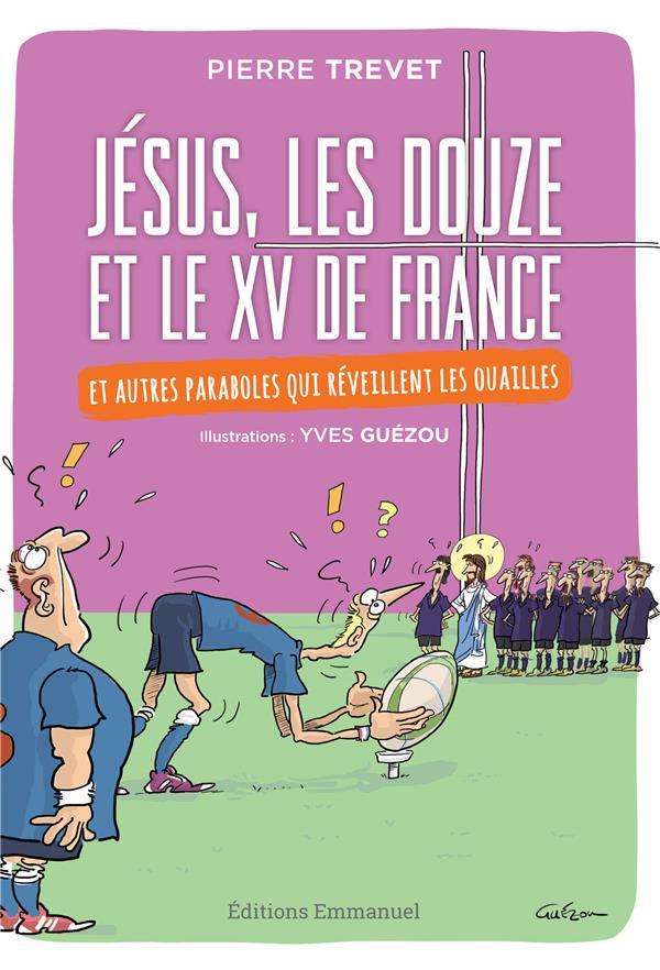 Jésus, les douze et le XV de France ; et autres paraboles qui réveillent les ouailles