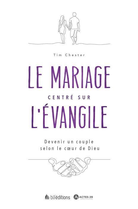 LE MARIAGE CENTRE SUR L'EVANGILE : DEVENIR UN COUPLE SELON LE COEUR DE DIEU
