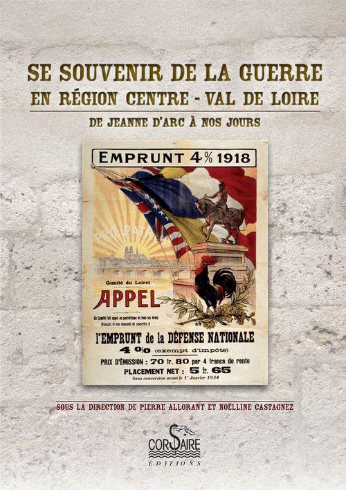 Se souvenir de la guerre en région Centre-Val de Loire ; de Jeanne d'Arc à nos jours