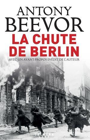 La chute de Berlin  - Antony Beevor