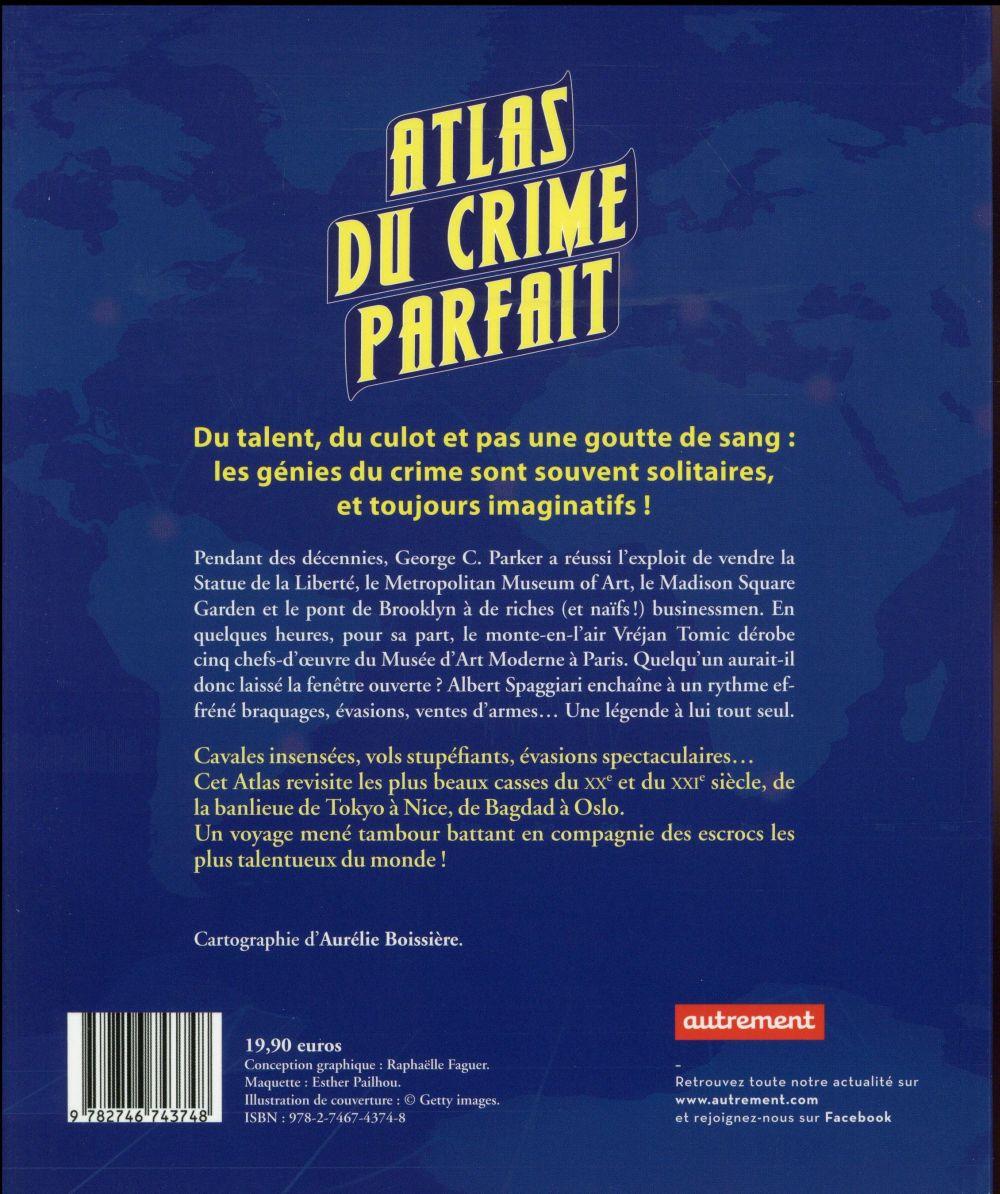 Atlas du crime parfait ; braquages, évasions, vols d'oeuvres d'art... sur les traces des plus grands escrocs du monde