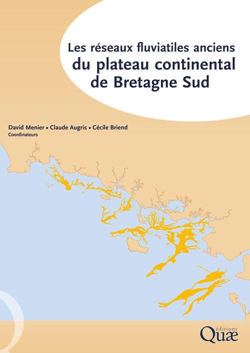 les réseaux fluviatiles anciens du plateau continental de Bretagne Sud
