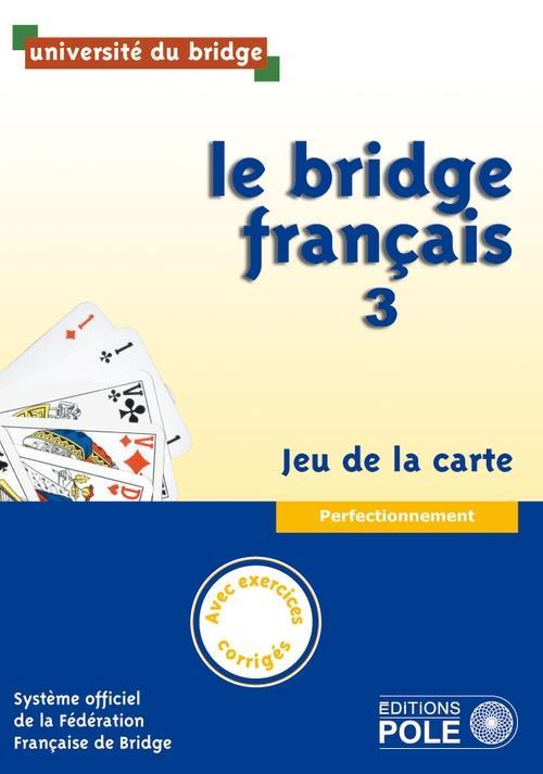 Le bridge français t.3 ; jeu de la carte ; perfectionnement ; avec corrigés inclus