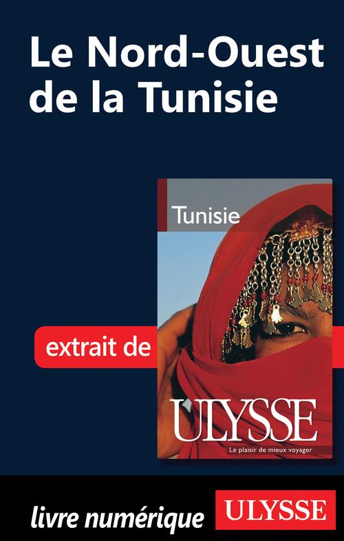 Le nord-ouest de la Tunisie ; chapitre tiré du guide Ulysse « Tunisie »
